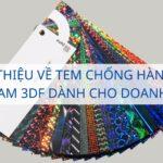 Giới thiệu về tem chống hàng giả Hologram 3DF dành cho doanh nghiệp