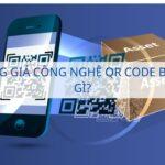 Tem chống giả công nghệ QR Code biến đổi là gì?